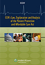 CCH's Law, Explanation and Analysis of the Patient Protection and Affordable Care Act 2009